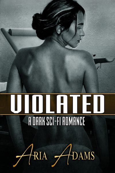 Violated: A dark sci-fi romance by Aria Adams