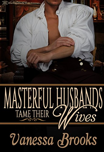 Masterful Husbands Tame Their Wives: Five books under one cover!